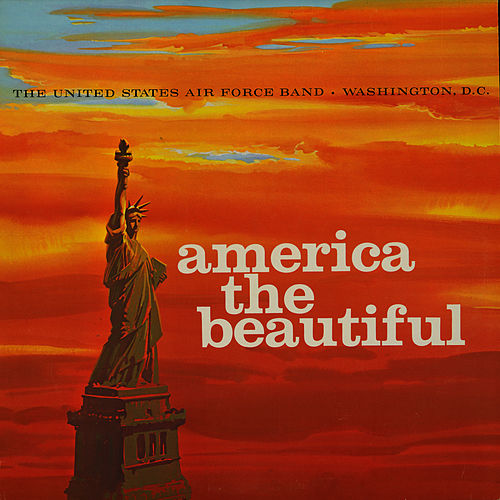 America the Beautiful by The Us Air Force Band And Singing Sergeants