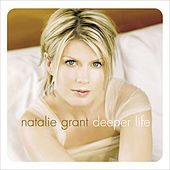 Deeper Life by Natalie Grant