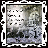 Spanish Classical Music Goyescas by Various Artists