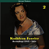 Great Singers -  Kathleen Ferrier, Volume 2, Recordings 1945 - 1951 by Kathleen Ferrier
