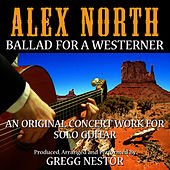 Ballad For A Westerner (feat. Gregg Nestor) by Alex North