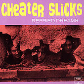 Refried Dreams by Cheater Slicks