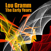 The Early Years by Lou Gramm