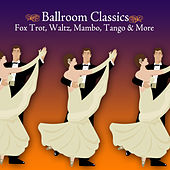 Ballroom Classics - Fox Trot, Waltz, Mambo, Tango & More by Various Artists