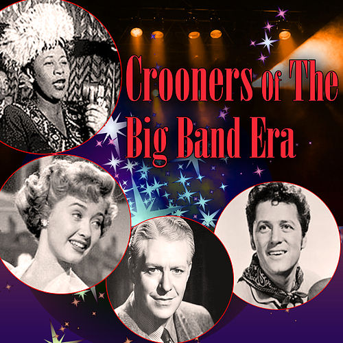 Crooners Of The Big Band Era by Various Artists