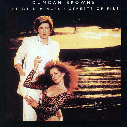 The Wild Places + Streets Of Fire by Duncan Browne