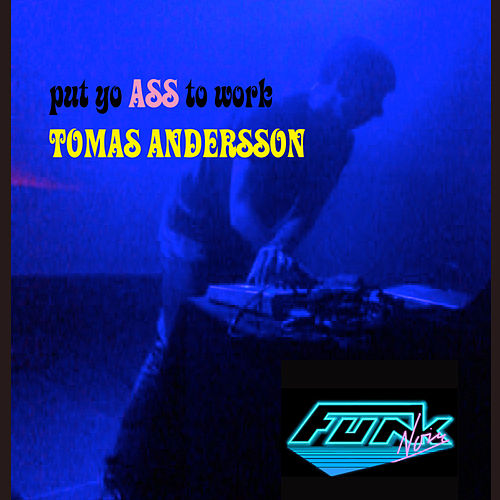 Put Yo Ass To Work by Tomas Andersson