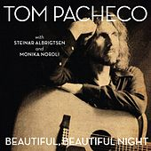 Beautiful, Beautiful Night by Tom Pacheco