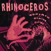 They Are Coming For Me by Rhinoceros