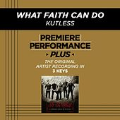 What Faith Can Do (Premiere Performance Plus Track) by Kutless