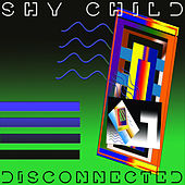 Disconnected by Shy Child
