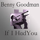 If I Had You by Benny Goodman