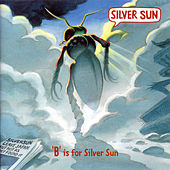 B Is For Silver Sun by Silver Sun