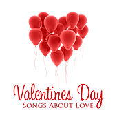 Valentines Day - Songs About Love by Various Artists