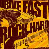Drive Fast, Rock Hard by Various Artists