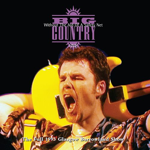 Without The Aid Of A Safety Net - The Full 1993 Glasgow Barrowland Show (Live) by Big Country