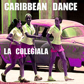La Colegiala, Caribbean Dance by Various Artists