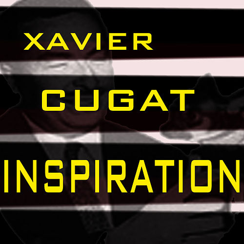 Inspiration by Xavier Cugat