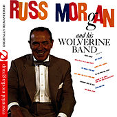 Russ Morgan And His Wolverine Band (Digitally Remastered) by Russ Morgan