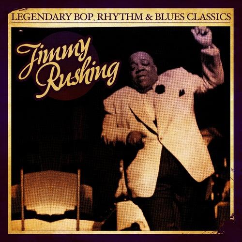 Legendary Bop, Rhythm & Blues Classics: Jimmy Rushing (Digitally Remastered) by Jimmy Rushing