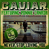 Never Stop Loving You (Digitally Remastered) by Caviar