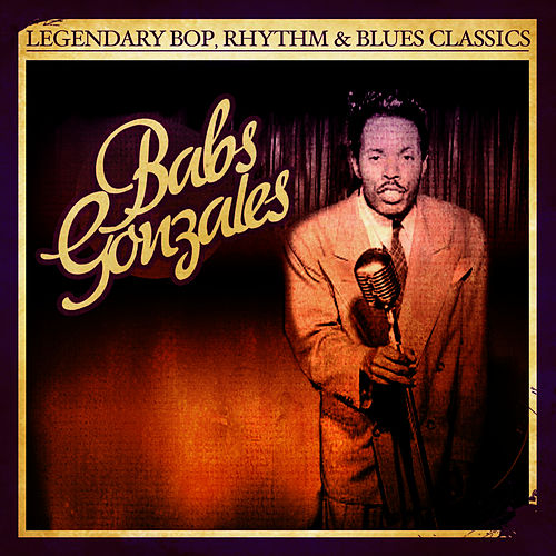 Legendary Bop, Rhythm & Blues Classics: Babs Gonzales (Digitally Remastered) by Babs Gonzales