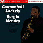Cannonball Adderley With Sergio Mendes - From The Archives (Digitally Remastered) by Cannonball Adderley