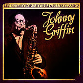 Legendary Bop, Rhythm & Blues Classics: Johnny Griffin (Digitally Remastered) by Johnny Griffin