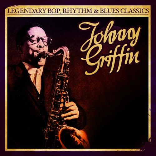 Legendary Bop, Rhythm & Blues Classics: Johnny Griffin (Digitally Remastered) by Johnny Griffin