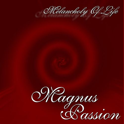 Melancholy Of Life by Magnus Passion