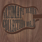 Ultimate Blues Collection Vol 3 by Various Artists