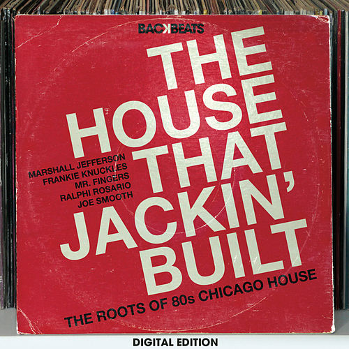 The House That Jackin' Built – The Roots Of 80's Chicago House by Various Artists