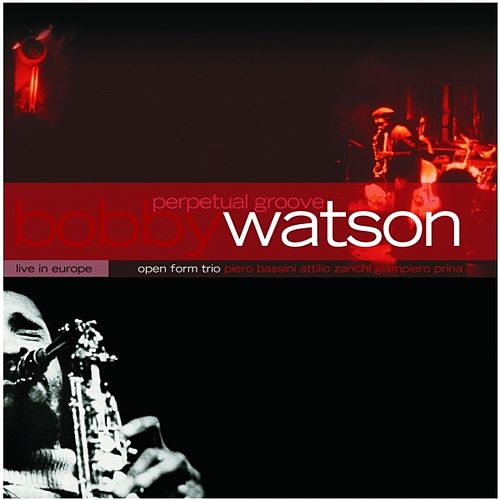 Perpetual Groove by Bobby Watson