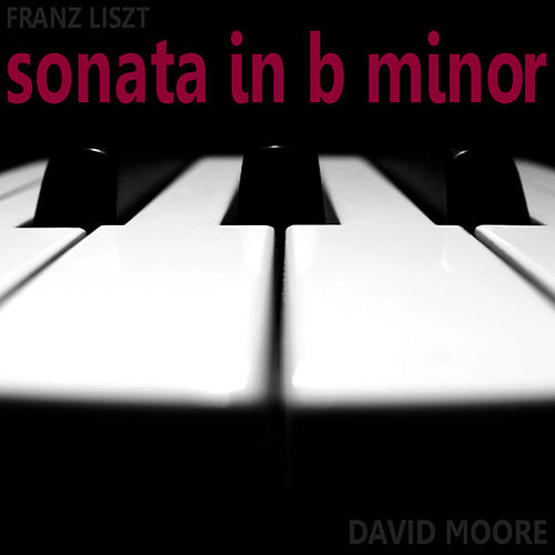 Lizst: Sonata in B-Flat Major by David Moore