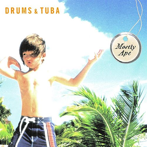 Mostly Ape by Drums and Tuba