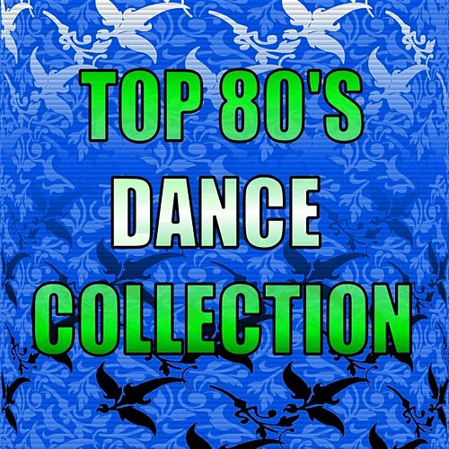 Top 80's Dance Collection by Various Artists