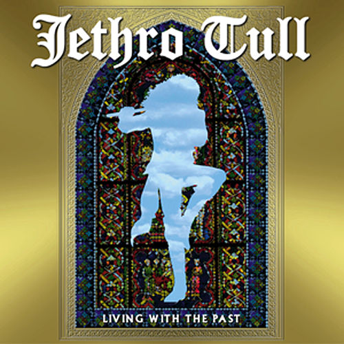 Living With The Past by Jethro Tull