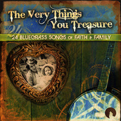 The Very Things You Treasure - 24 Bluegrass Songs of Faith & Family by Various Artists