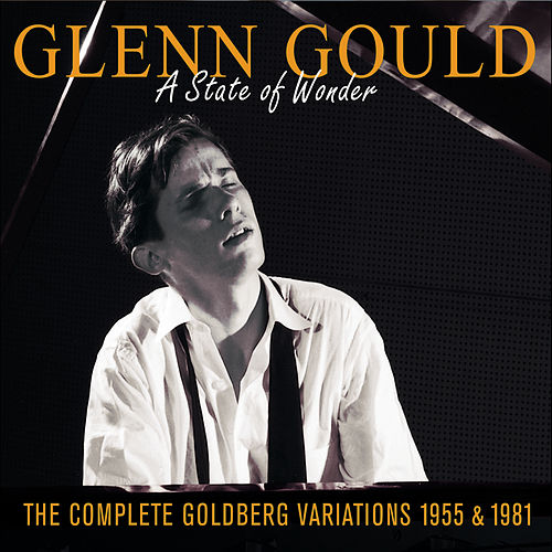 Glenn Gould:  A State of Wonder: The Complete Goldberg Variations (1955 & 1981) : A State Of Wonder by Glenn Gould