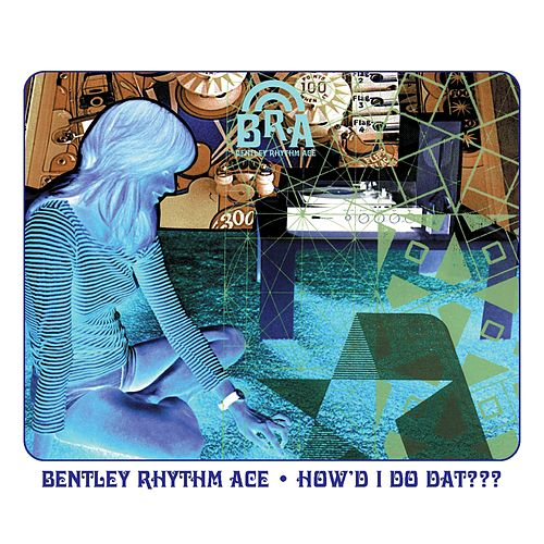 How'd I Do Dat (playlist 2) by Bentley Rhythm Ace