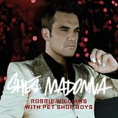 She's Madonna by Robbie Williams