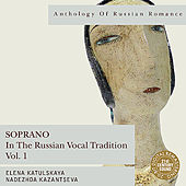 Anthology of Russian Romance: Soprano in the Russian Vocal Tradition, Vol. 1 by Various Artists