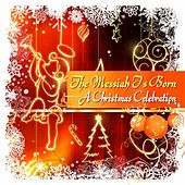The Messiah Is Born (A Christmas Celebration) by Various Artists