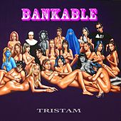 Bankable by Tristam