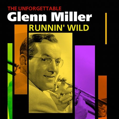 Runnin' Wild - The Unforgettable Glenn Miller by Glenn Miller