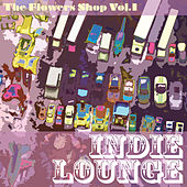 The Flower Shop, Vol. 1 (Indie Lounge) by Various Artists