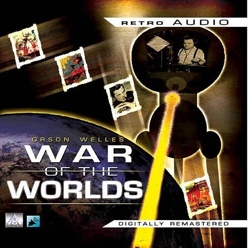 War of the Worlds (Classic Radio Theatre Production) by Orson Welles