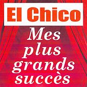 Mes plus grands succès - El Chico by Chico