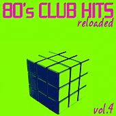 80's Club Hits Reloaded Vol.4 (Best Of Club, Dance, House, Electro and Techno Remix Collection) by Various Artists