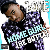Homegurl (He Gotta) by B-one